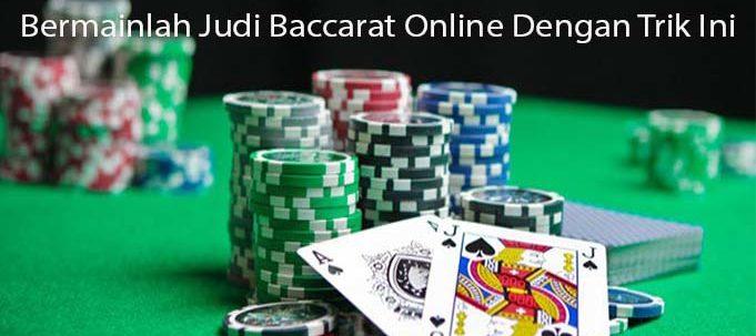 Bermainlah Judi Baccarat Online Dengan Trik Ini