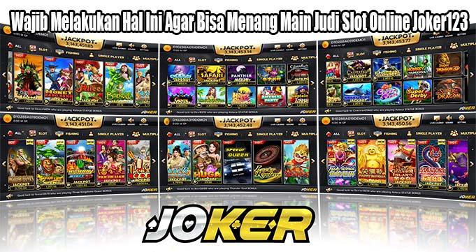 Wajib Melakukan Hal Ini Agar Bisa Menang Main Judi Slot Online Joker123